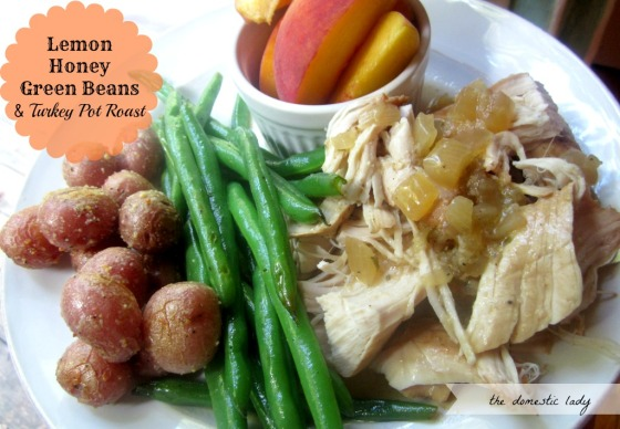 Honey Lemon Green Beans and Turkey Pot Roast